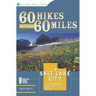 60 HIKES/60 MILES SALT LAKE