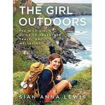 THE GIRL OUTDOORS: THE WILD GIRL'S GUIDE TO ADVENTURE TRAVEL AND WELLBEING